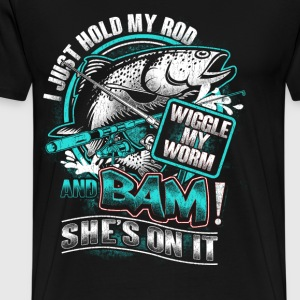 Fishing - Hold my rod, wiggle my worm and bam - Men's Premium T-Shirt
