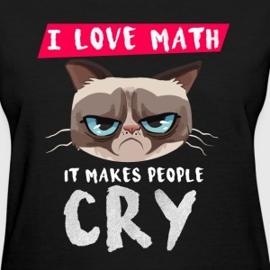 I love Math - It makes people cry - Women's T-Shirt