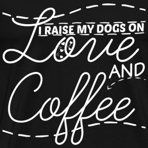 I raise my dogs - On love and coffee - Men's Premium T-Shirt