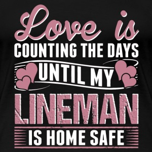 Lineman - Love is counting the day until safe - Women's Premium T-Shirt