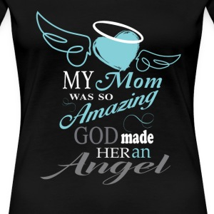 Mom was so amazing - God made her an angel - Women's Premium T-Shirt