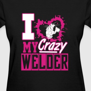 Welder valentine - I love my crazy welder - Women's T-Shirt