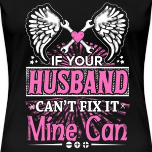 Mechanic - If your husband can't fix it, mine can - Women's Premium T-Shirt