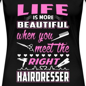 Meet right Hairdresser - Life is more beautiful - Women's Premium T-Shirt
