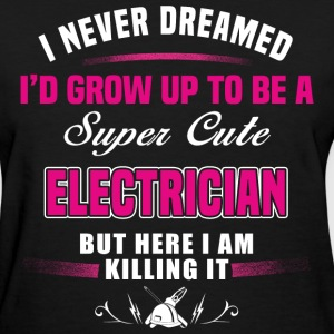 Super cute electrician - Here I am killing it - Women's T-Shirt