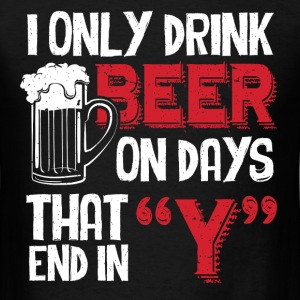 Beer - I only drink beer on days that end in Y - Men's T-Shirt