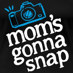 Photographer - Mom's gonna snap - Women's Premium T-Shirt