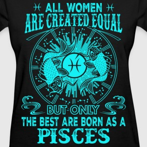 Born as a Pisces - All women are created equal - Women's T-Shirt