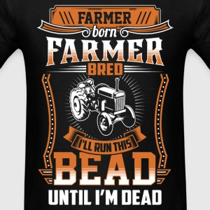 Farmer - I'll run this bead until I'm dead - Men's T-Shirt