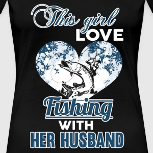 This girl loves fishing with her husband - Women's Premium T-Shirt