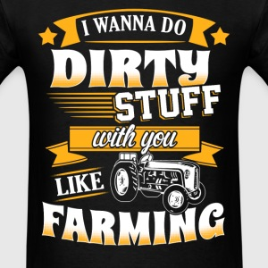 Farmer - I wanna do dirty stuff with you - Men's T-Shirt