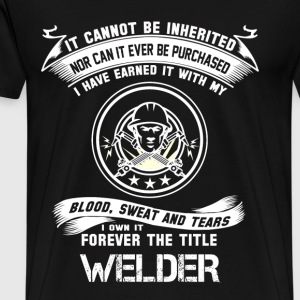 Welder - Earned with my blood, sweat and tears - Men's Premium T-Shirt