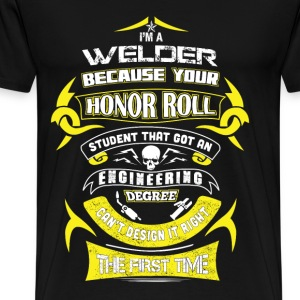 Welder - Student that got an engineering degree - Men's Premium T-Shirt