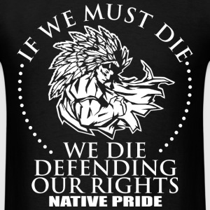Native pride - We die defending our rights - Men's T-Shirt