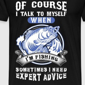 Fishing - I talk to myself sometimes I need expert - Men's Premium T-Shirt