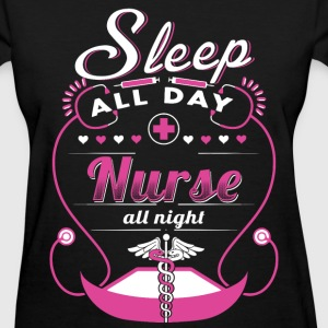 Nurse all night - Sleep all day - Women's T-Shirt