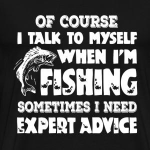 Fishing - I talk to myself when I need expert - Men's Premium T-Shirt