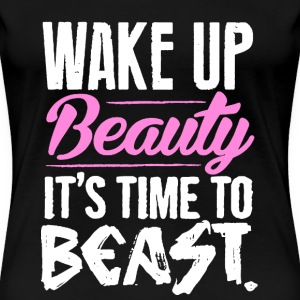 Gym - Wake up beauty It's time to beast - Women's Premium T-Shirt
