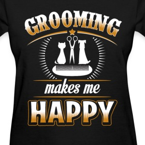 Pet - Grooming makes me happy - Women's T-Shirt
