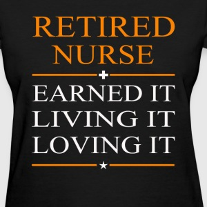 Retired nurse - Earned it living it loving it - Women's T-Shirt