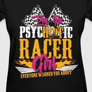Psychotic racer girl - Everyone warned you about - Women's T-Shirt