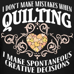 Quilting - I make spontaneous creative decisions - Women's T-Shirt