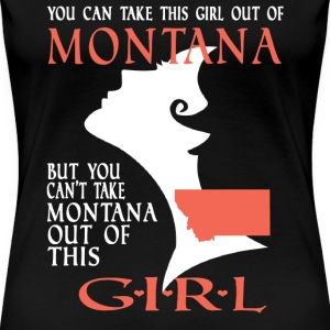 Montana - You can't take Montana out of this girl - Women's Premium T-Shirt