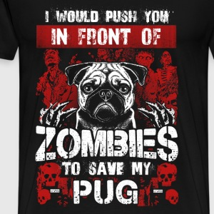 Save my Pug - I would push you in front of Zombies - Men's Premium T-Shirt