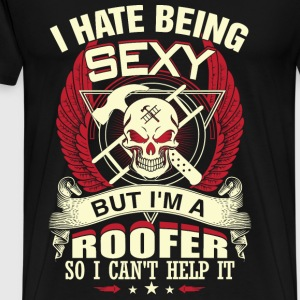 Roofer - I hate being sexy but I can't help it - Men's Premium T-Shirt