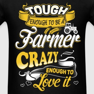 Tough enough to be a farmer - Crazy enough to love - Men's T-Shirt