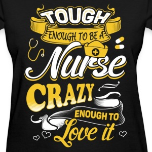 Tough enough to be a nurse - Crazy enough to love - Women's T-Shirt