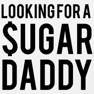 Looking for a sugar daddy T-Shirts - Women's T-Shirt