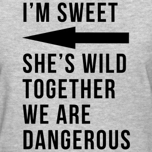 I'm sweet she's wild together we are dangerous T-Shirts - Women's T-Shirt