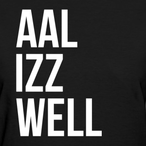 AAL IZZ WELL ALL IS WELL EVERYTHING WILL BE OKAY T-Shirts - Women's T-Shirt