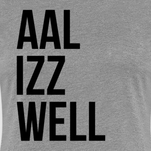 AAL IZZ WELL ALL IS WELL EVERYTHING WILL BE OKAY T-Shirts - Women's Premium T-Shirt
