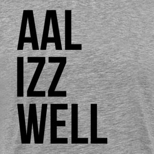 AAL IZZ WELL ALL IS WELL EVERYTHING WILL BE OKAY T-Shirts - Men's Premium T-Shirt