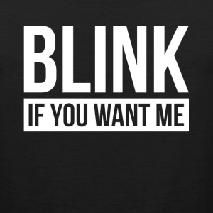 BLINK IF YOU WANT ME Sportswear - Men's Premium Tank