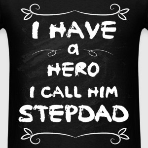 I have a hero I call him stepdad - Men's T-Shirt