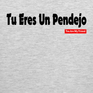 TU ERES UN PENDEJO YOU ARE MY FRIEND Sportswear - Men's Premium Tank
