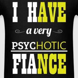 I have a very psychotic fiance - Men's T-Shirt
