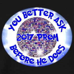 2017 Prom You Better Ask Before He Does - Men's Premium T-Shirt