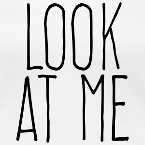 look at me T-Shirts - Women's Premium T-Shirt