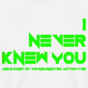 I NEVER KNEW YOU - Front print only Small-5XL - Men's Premium T-Shirt