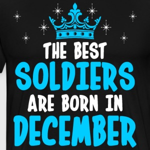 The Best Soldiers Are Born In December T-Shirts - Men's Premium T-Shirt