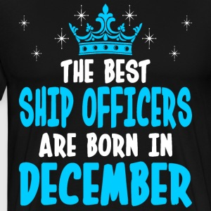 The Best Ship Officers Are Born In December T-Shirts - Men's Premium T-Shirt