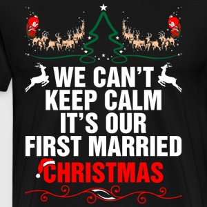 We Cant Keep Calm Its Our First Married Christmas T-Shirts - Men's Premium T-Shirt