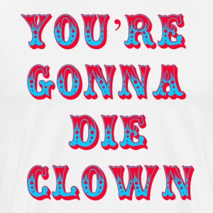 You're Gonna Die Clown - Happy Gilmore T-Shirts - Men's Premium T-Shirt