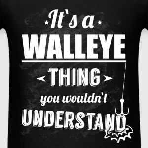 It's a walleye thing you wouldn't understand - Men's T-Shirt