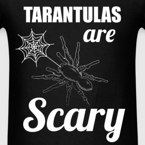 Tarantulas are scary - Men's T-Shirt