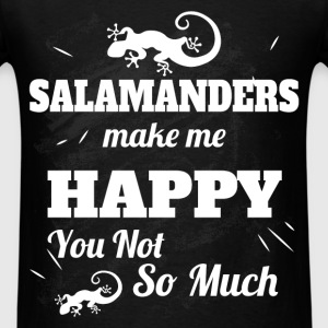 Salamanders make me happy you not  so much  - Men's T-Shirt